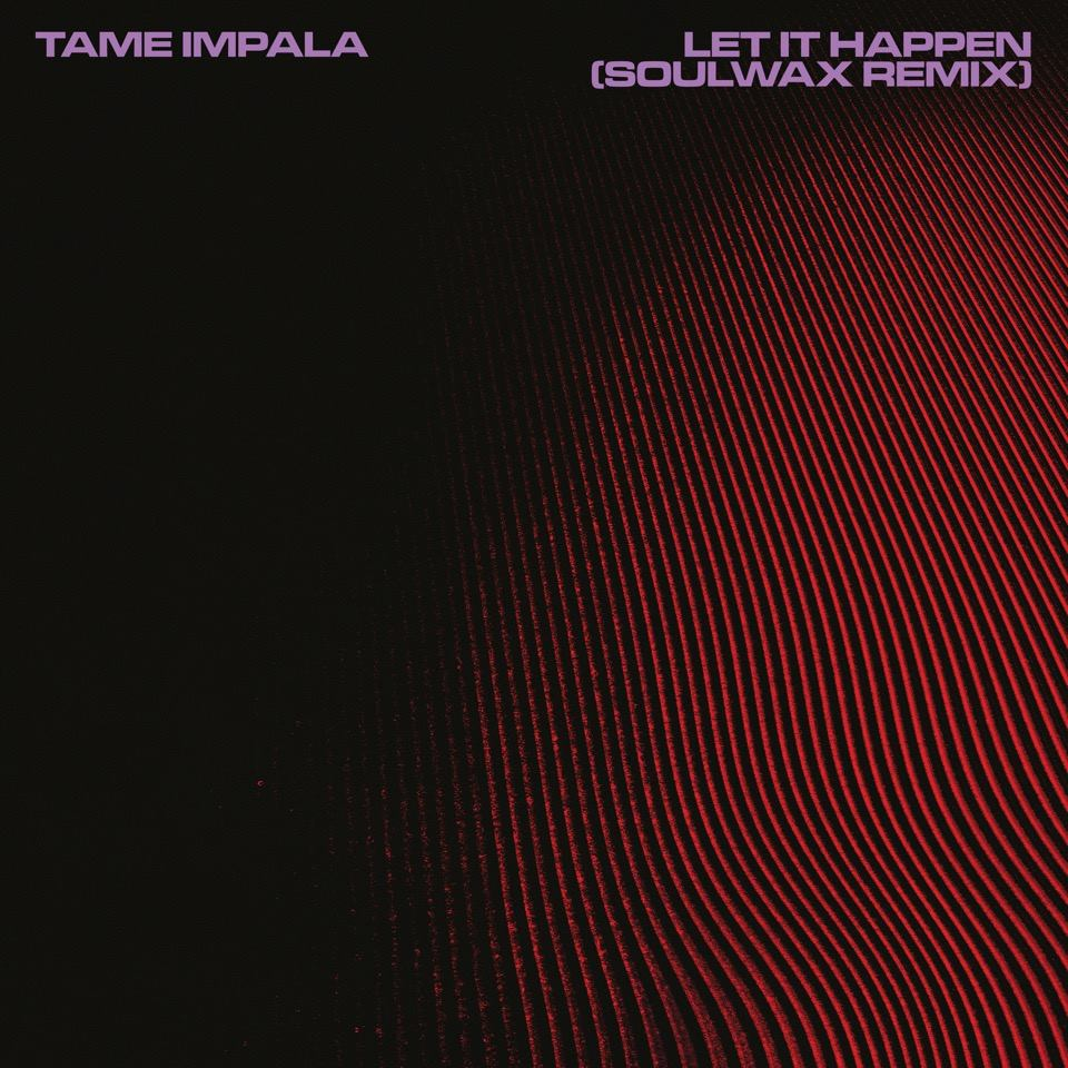 Tame Impala-Soulwax-Let it happen-controlaltdelight